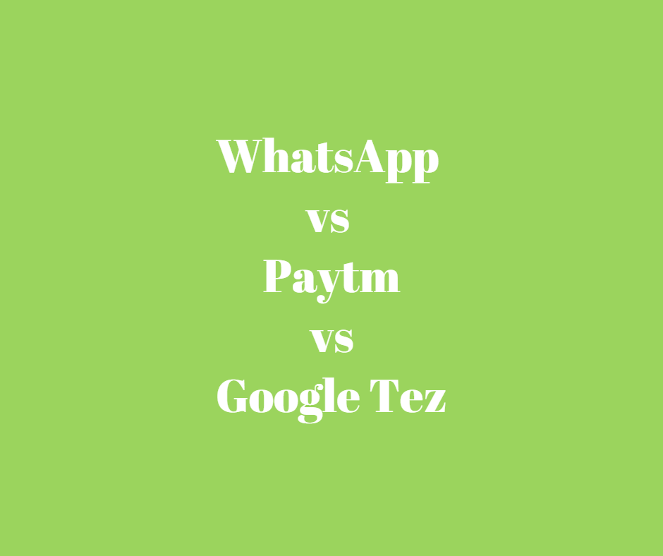 WhatsApp vs Paytm vs Google Tez, payment apps, payment apps comparisions, best payment app,